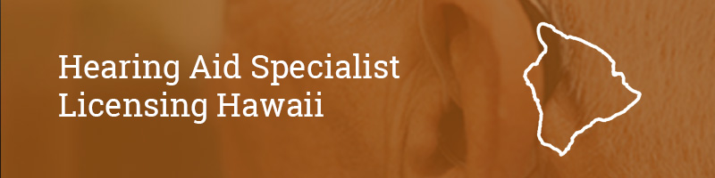 Hearing Aid Specialist Licensing Hawaii
